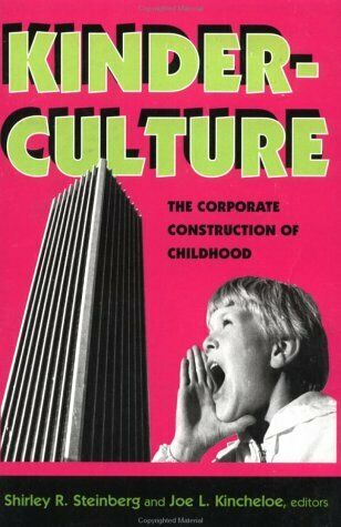 Kinderculture  The Corporate Construction Of Childhood  The Edge  Cri