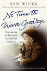 No Time to Wave Goodbye by Ben Wicks (Paperback, 2009)