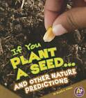 If You Plant a Seed... and Other Nature Predictions by Blake A Hoena (Paperback / softback, 2012)