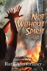Not Without Spirit by Ruth Ann Cramer (Paperback / softback, 2012)