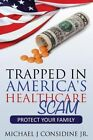 Trapped in America's Healthcare Scam: Protect Your Family by Considine Michael (Paperback / softback, 2013)