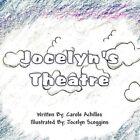 Jocelyn's Theatre 9781456083335 by Carole Achilles Paperback