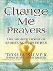 Change Me Prayers: The Hidden Power of Spiritual Surrender by Tosha Silver (CD-Audio, 2015)