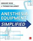 Anesthesia Equipment Simplified by Gregory Rose, J. Thomas McLarney (Paperback, 2014)