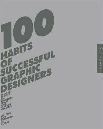 100 Habits von Erfolgreiche Grafik Designers: Insider Secrets auf Working Smart