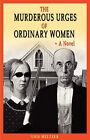 The Murderous Urges of Ordinary Women by Lois Meltzer (Paperback / softback, 2008)