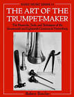 The Art of the Trumpet-maker: The Materials, Tools and Techniques of the Seventeenth and Eighteenth Centuries in Nuremberg by Robert Barclay (Paperback, 1996)