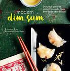 Modern Dim Sum: Delicious Bite-Size Dumplings, Rolls, Buns and Other Small Snacks by Liu Hoh, Loretta Liu (Hardback, 2016)
