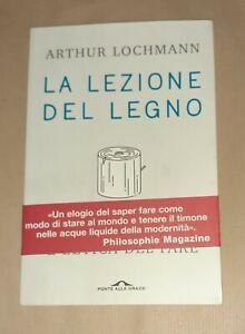 La lezione del legno di Arthur Lochmann - Ponte alle Grazie, 2020