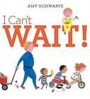 I Can't Wait! by Amy Schwartz (Hardback, 2015)