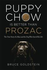 Puppy Chow Is Better Than Prozac:True Story of a Man and the Dog Who Saved Him