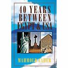 40 Years Between Egypt USA Zaher Education Xlibris Corporation Ha. 9781456801618