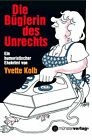 Die Büglerin des Unrechts von Yvette Kolb (2010, Taschenbuch)