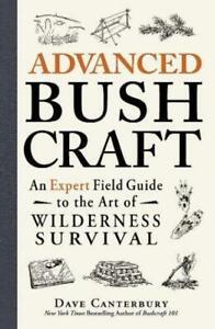 Advanced Bushcraft: An Expert Field Guide to the Art of Wilderness...