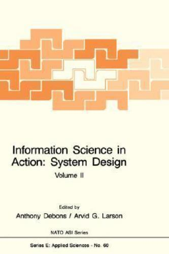 Nato Science Series E: Information Science in Action Vol. 2 : System Design...