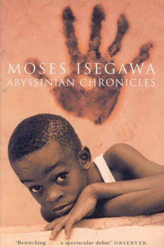 Abyssinian Chronicles,Moses Isegawa- 9780330376655