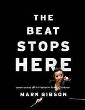 The Beat Stops Here: Lessons on and off the Podium for Today's Conductor by...