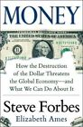 Money: How the Destruction of the Dollar Threatens the Global Economy and What We Can Do About it by Steve Forbes, Elizabeth Ames (Hardback, 2014)