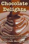 Chocolate Delights Cookbook, Volume I by Karen Jean Matsko Hood (Paperback / softback, 2011)