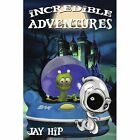 Incredible Adventures by Jay Hip 1425985653 Authorhouse 2007 Paperback