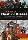 The Roar of Dust and Diesel: A Story of International Harvester Doncaster by Mike Teanby (Hardback, 2004)