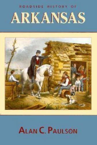 Roadside History of Arkansas by Alan C. Paulson