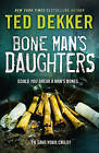 Bone Man's Daughters by Ted Dekker (Paperback, 2010)