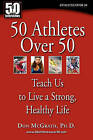 50 Athletes Over 50: Teach Us to Live a Strong, Healthy Life by Don McGrath (Paperback / softback, 2010)