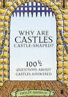 Why are Castles Castle-shaped?: 100  1\2 Questions About Castles Answered by Philip Ardagh (Paperback, 2002)