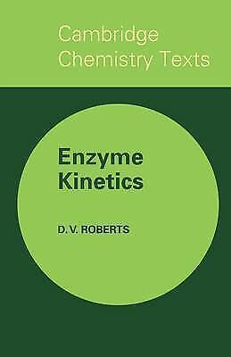1 of 1 - Enzyme Kinetics (Cambridge Texts in Chemistry and Biochemistry), Roberts, D. V.,