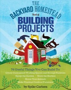 Backyard Homestead Book of Building Projects, Paperback by Carlsen, Spike, Br...