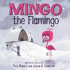 Mingo the Flamingo by Pete Oswald and Justin K. Thompson (2017, Hardcover)