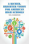 A Richer, Brighter Vision for American High Schools by Nel Noddings (Hardback, 2015)