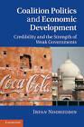 Coalition Politics and Economic Development: Credibility and the Strength of Weak Governments by Irfan Nooruddin (Hardback, 2010)