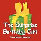 The Surprise Birthday Gift 9781425944599 by Grandma Ramsey Book