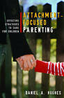 Attachment-Focused Parenting: Effective Strategies to Care for Children by Daniel A. Hughes (Hardback, 2009)