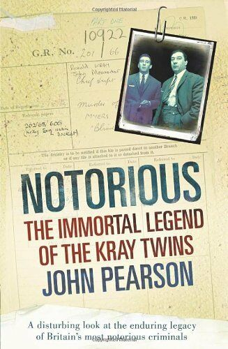 Notorious: The Immortal Legend of the Kray Twins By John Pearson. 9781846051524