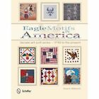 Eagle Motifs in America: Decade Art Quilt Series - 1770 to the Present by Susan E. Wildemuth (Paperback, 2014)