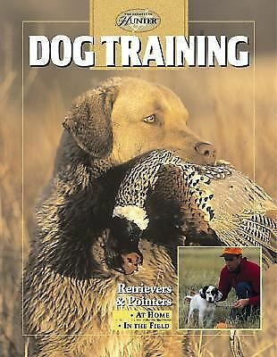 Dog Training: Retrievers and Pointers, at Home and in the Field (The Complete Hu