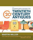 Complete Guide to 20th Century Antiques by Martin Miller (Hardback, 2005)