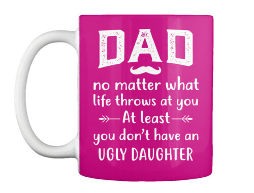 Dad You Dont Have An Ugly Daughter Gift Coffee Mug