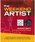 The Weekend Artist: Creative Inspiration, Techniques and Simple Projects Designed to Unleash Your Inner Artist by Gerard Smith (Paperback, 2008)