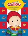 Caillou, My First French Word Book: Learn a New Language with Caillou! by Chouette Publishing (Board book, 2016)