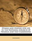 Hymns and prayers for use in the National Church of Nigeria and the Cameroons