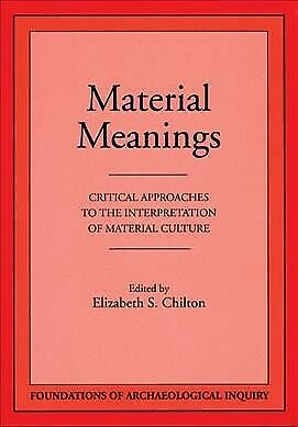 Material Meanings : Critical Approaches to the Interpretation of Material Cul...