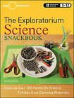 The Exploratorium Science Snackbook: Cook Up Over 100 Hands-On Science Exhibits from Everyday Materials by The Exploratorium Teacher Institute (Paperback, 2009)