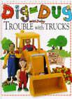 Trouble with Trucks by Dorling Kindersley Ltd (Hardback, 1996)