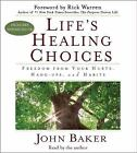 Life's Healing Choices : Freedom from Your Hurts, Hang-Ups, and Habits by John Baker (2007, CD, Abridged)