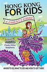 Hong Kong for Kids -- A Parents Guide: Where to Go, What to See & How to Get There by Cindy Miller Stephens (Paperback, 2015)