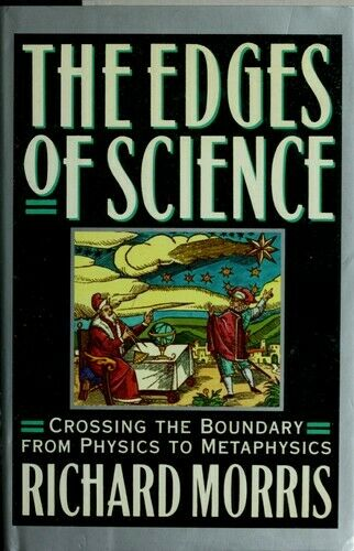 Edges of Science : Crossing the Boundary from Physics to Metaphysics